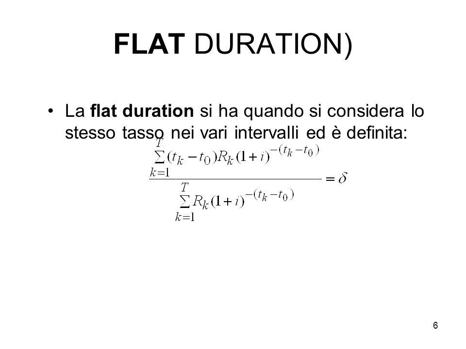 FLAT DURATION) La flat duration si ha quando si considera lo stesso tasso nei vari intervalli ed è definita: