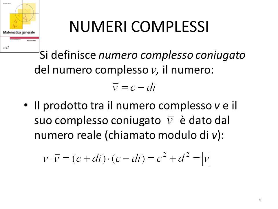 NUMERI COMPLESSI Si definisce numero complesso coniugato del numero complesso , il numero: