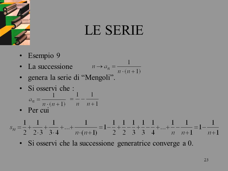 LE SERIE Esempio 9 La successione genera la serie di Mengoli .