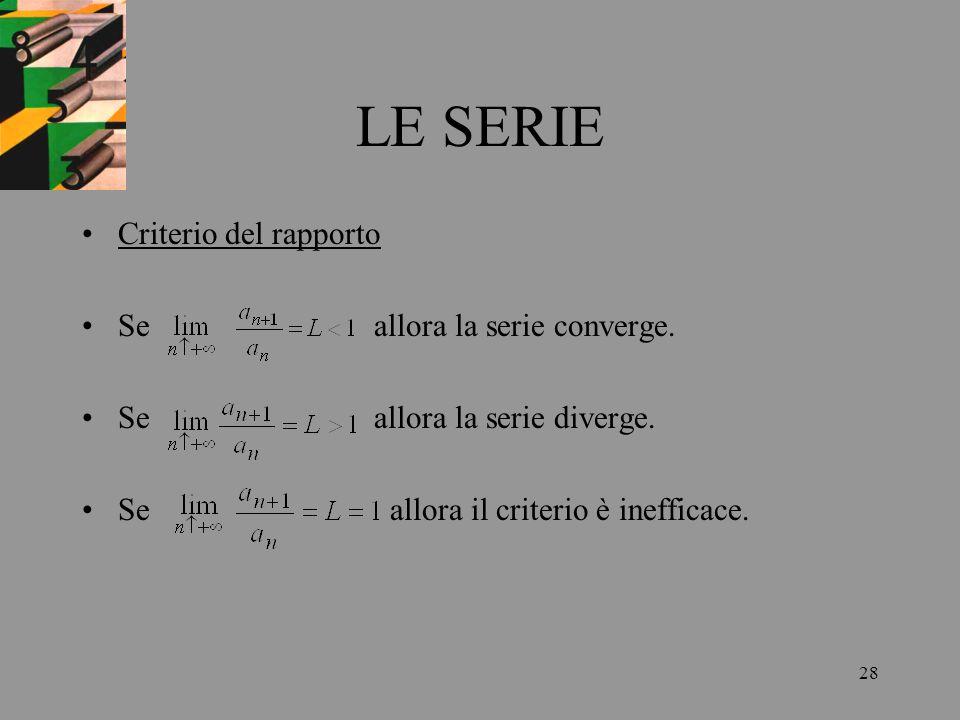 LE SERIE Criterio del rapporto Se allora la serie converge.