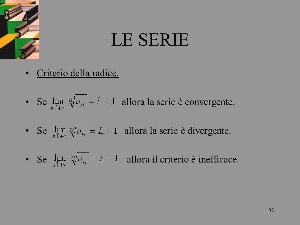 LE SERIE Criterio della radice. Se allora la serie è convergente.