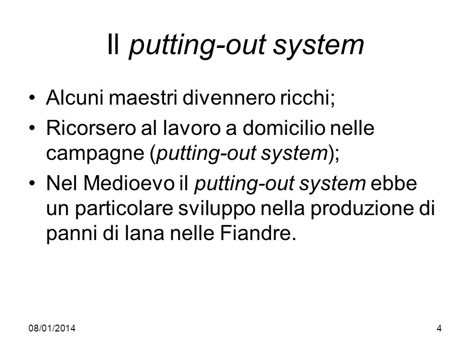 Il putting-out system Alcuni maestri divennero ricchi;