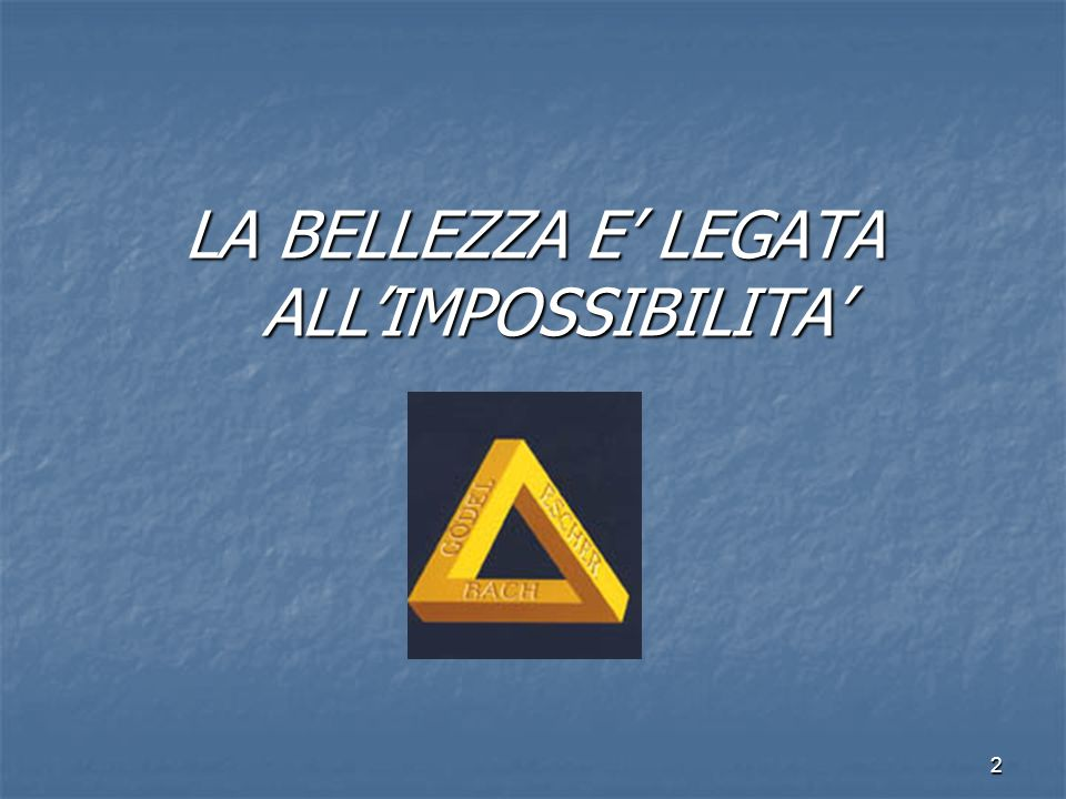 LA BELLEZZA E' LEGATA ALL'IMPOSSIBILITA'