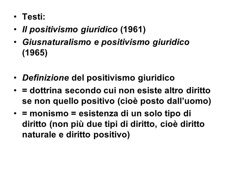 Testi: Il positivismo giuridico (1961) Giusnaturalismo e positivismo giuridico (1965) Definizione del positivismo giuridico.