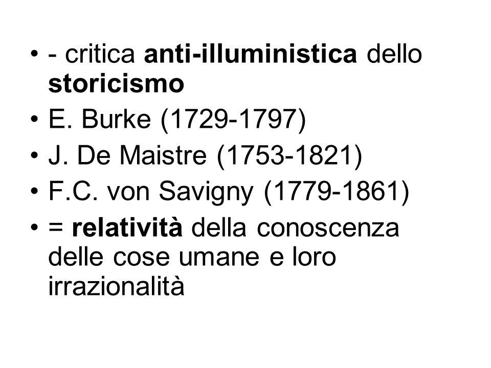 - critica anti-illuministica dello storicismo