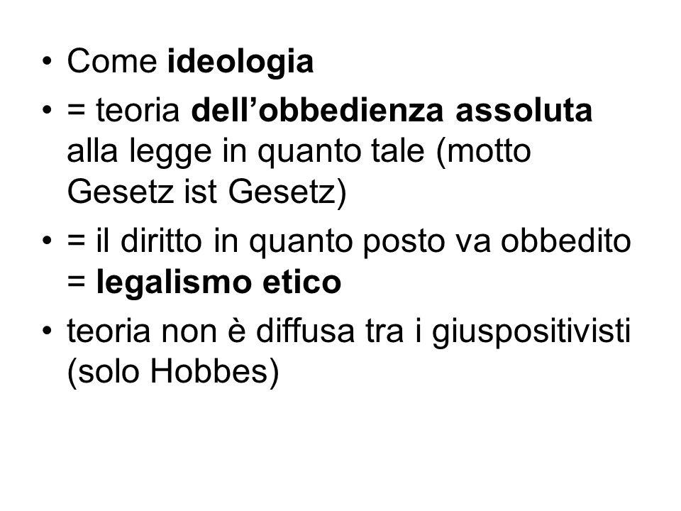 Come ideologia = teoria dell'obbedienza assoluta alla legge in quanto tale (motto Gesetz ist Gesetz)