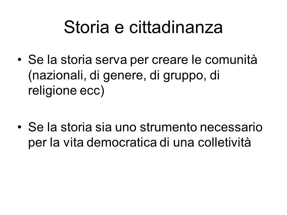 Storia e cittadinanza Se la storia serva per creare le comunità (nazionali, di genere, di gruppo, di religione ecc)