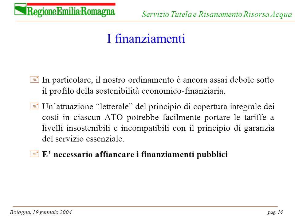 I finanziamenti In particolare, il nostro ordinamento è ancora assai debole sotto il profilo della sostenibilità economico-finanziaria.