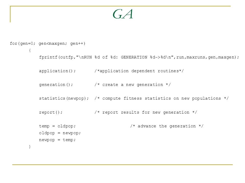 GA for(gen=0; gen<maxgen; gen++) { fprintf(outfp, \nRUN %d of %d: GENERATION %d->%d\n ,run,maxruns,gen,maxgen);