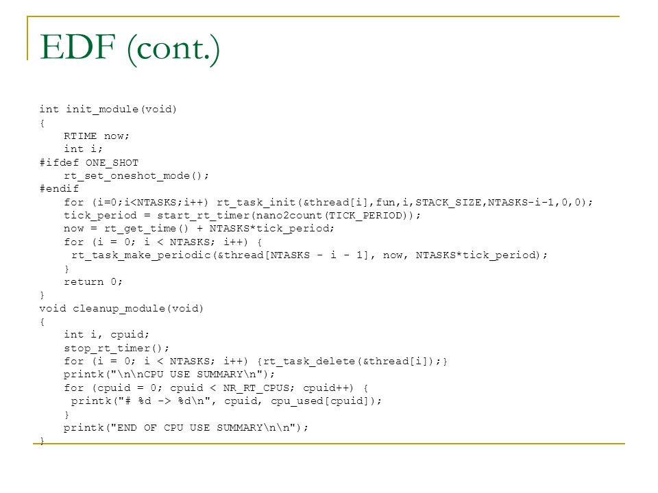 EDF (cont.) int init_module(void) { RTIME now; int i; #ifdef ONE_SHOT
