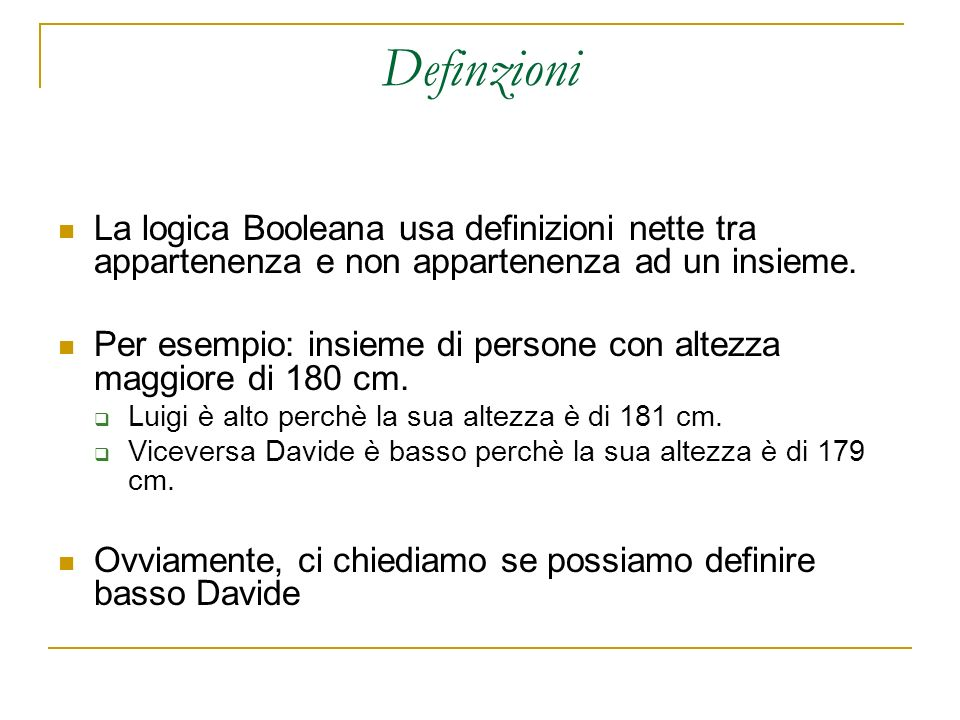 Definzioni La logica Booleana usa definizioni nette tra appartenenza e non appartenenza ad un insieme.