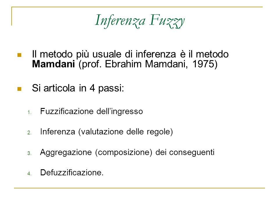 Inferenza Fuzzy Il metodo più usuale di inferenza è il metodo Mamdani (prof. Ebrahim Mamdani, 1975)