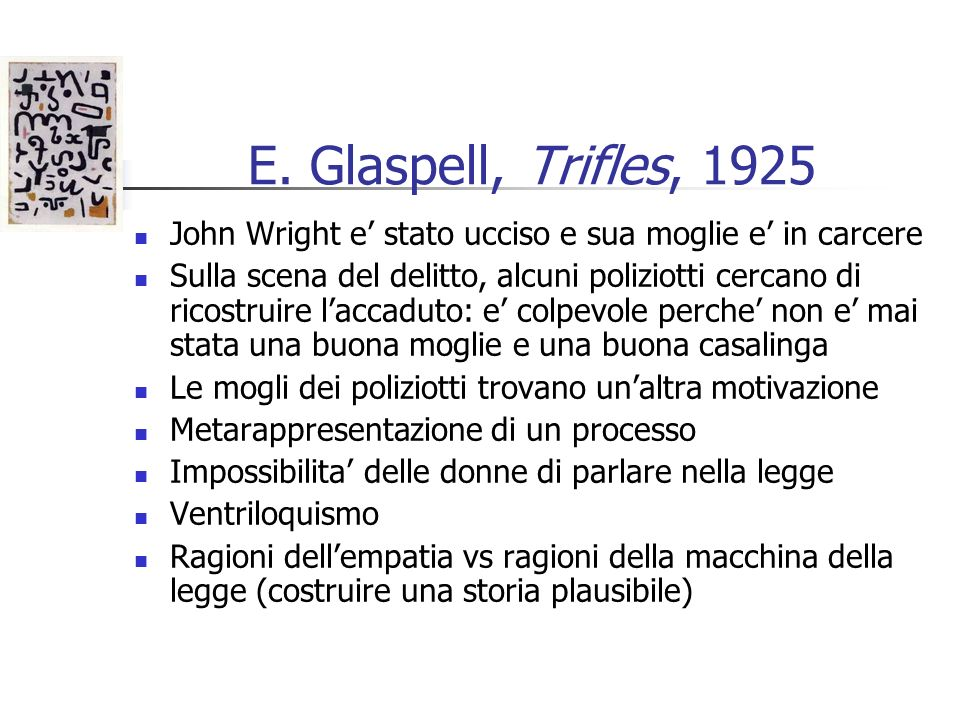 E. Glaspell, Trifles, 1925 John Wright e' stato ucciso e sua moglie e' in carcere.
