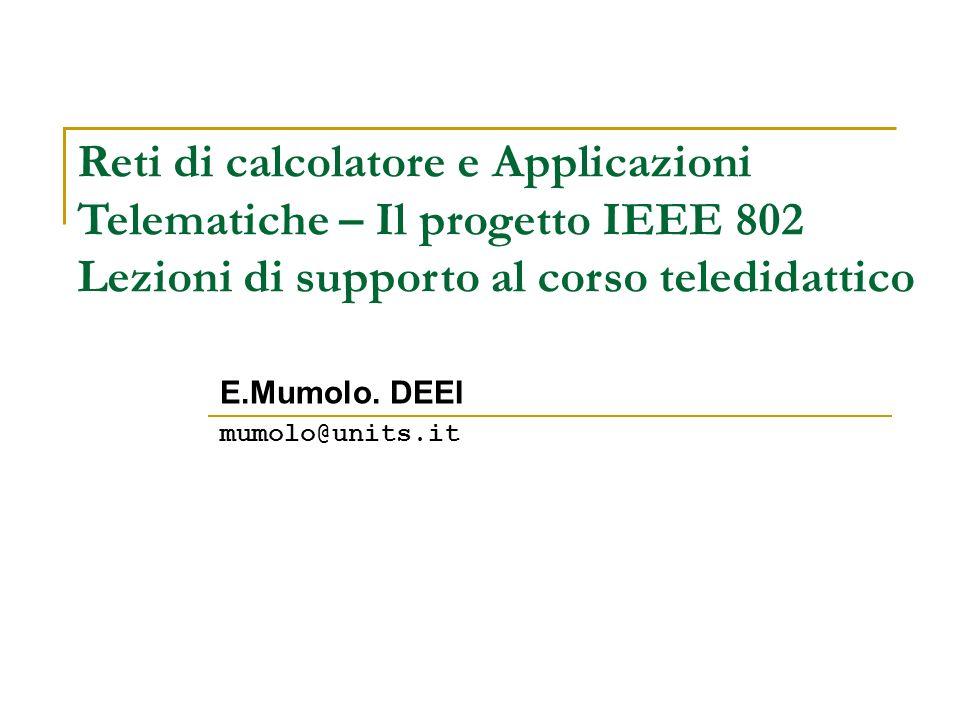 Reti di calcolatore e Applicazioni Telematiche – Il progetto IEEE 802 Lezioni di supporto al corso teledidattico