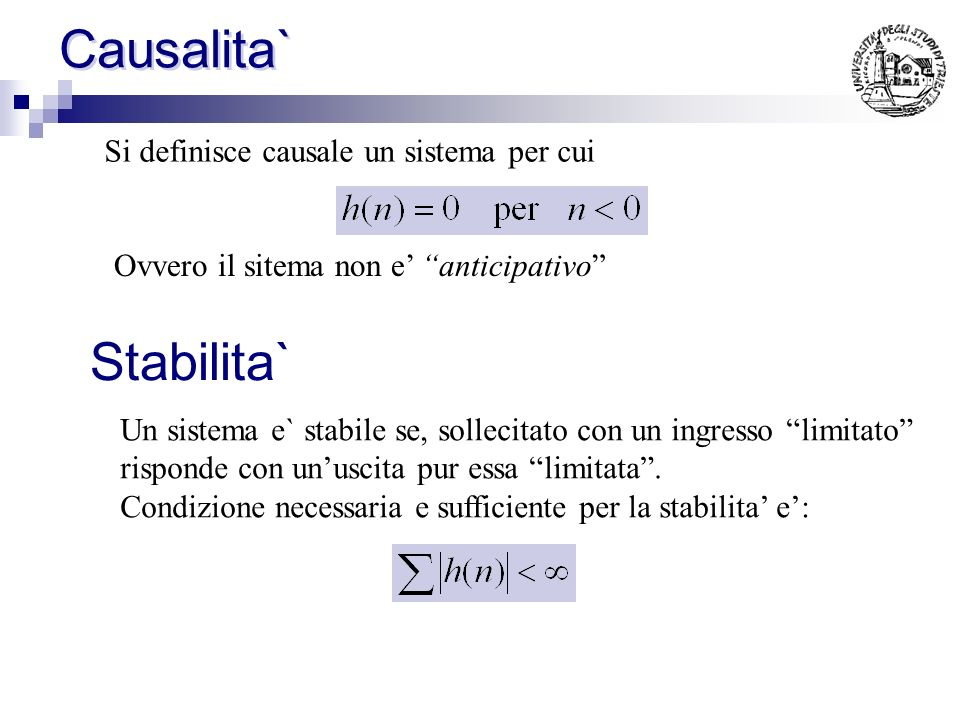 Causalita` Stabilita` Si definisce causale un sistema per cui