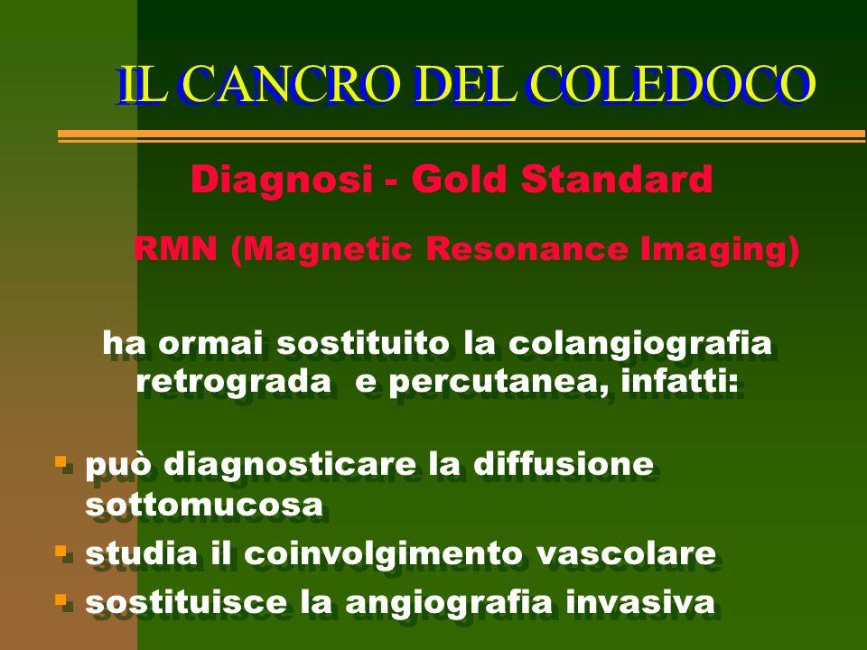 IL CANCRO DEL COLEDOCO Diagnosi - Gold Standard