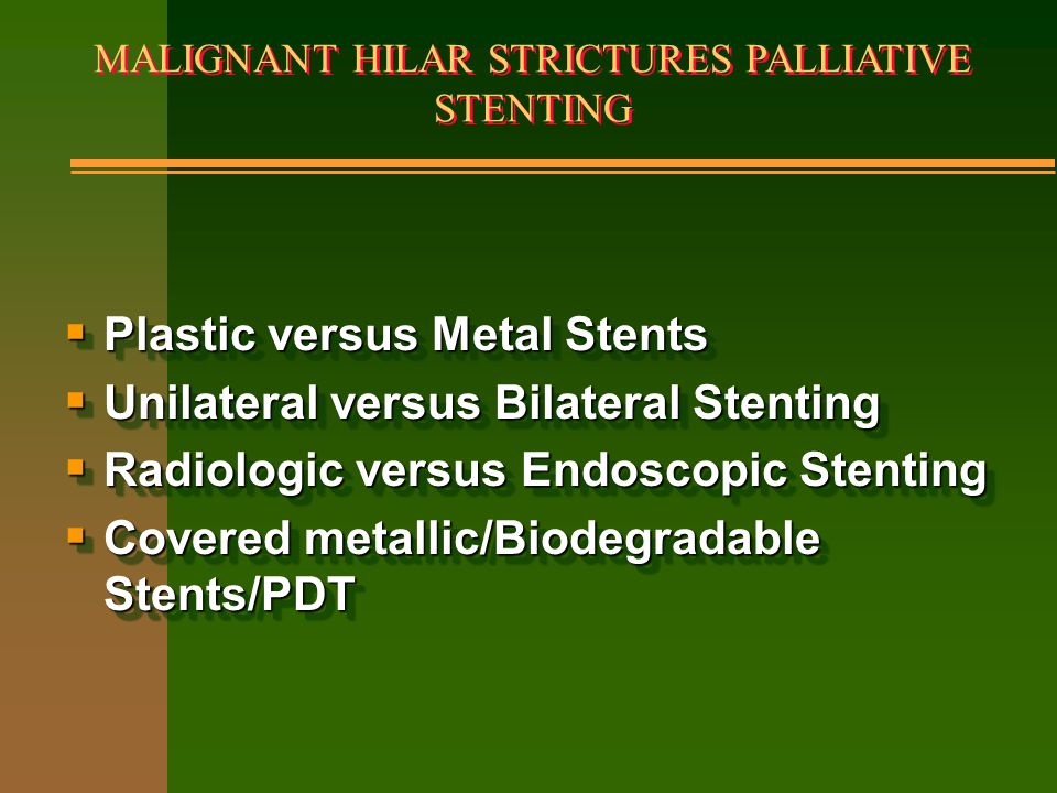 MALIGNANT HILAR STRICTURES PALLIATIVE STENTING