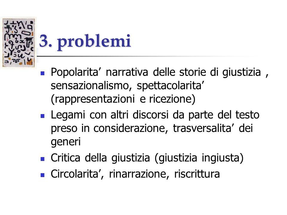3. problemi Popolarita' narrativa delle storie di giustizia , sensazionalismo, spettacolarita' (rappresentazioni e ricezione)