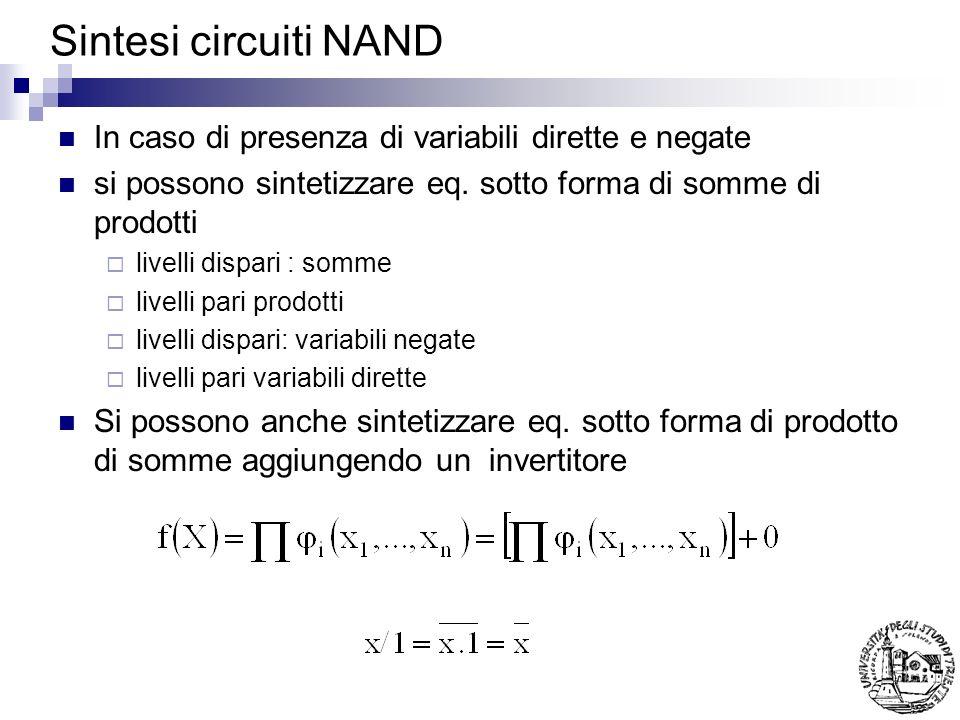 Sintesi circuiti NAND In caso di presenza di variabili dirette e negate. si possono sintetizzare eq. sotto forma di somme di prodotti.