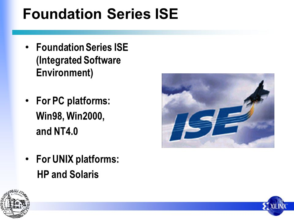 Foundation Series ISE Foundation Series ISE (Integrated Software Environment)