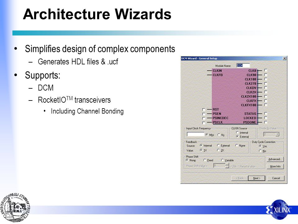Architecture Wizards Simplifies design of complex components Supports: