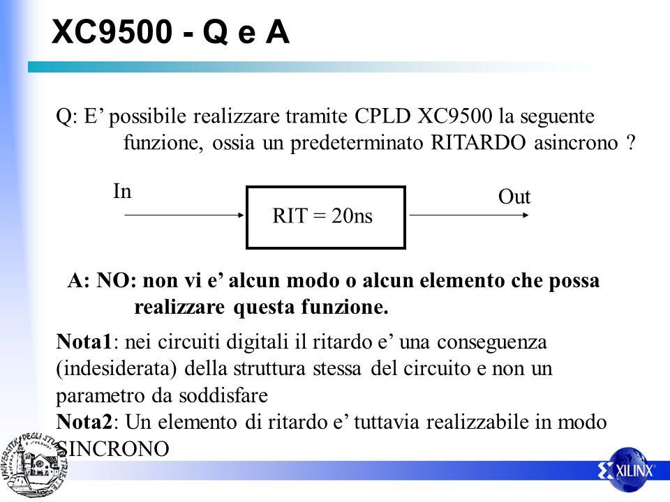 XC9500 - Q e A Q: E' possibile realizzare tramite CPLD XC9500 la seguente. funzione, ossia un predeterminato RITARDO asincrono
