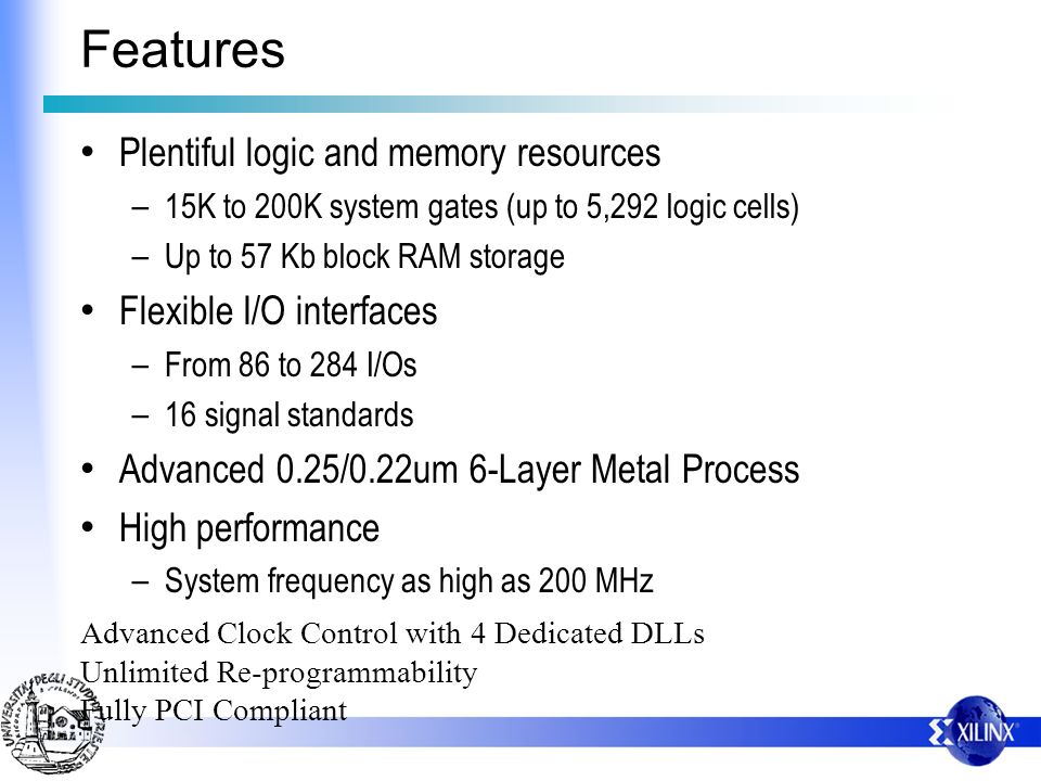 Features Plentiful logic and memory resources Flexible I/O interfaces