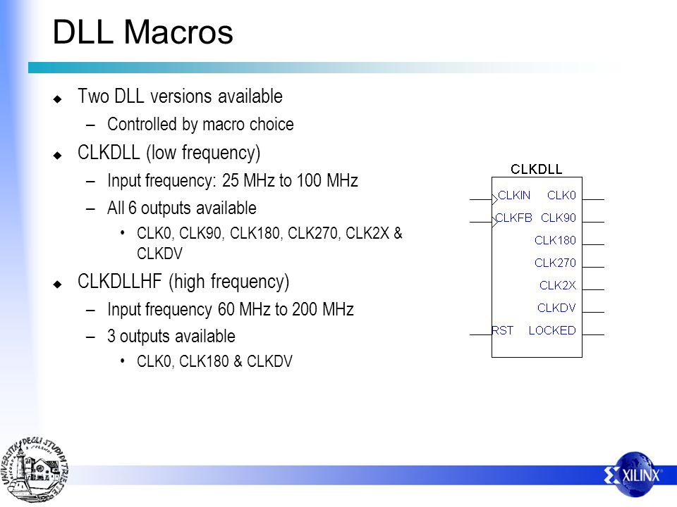DLL Macros Two DLL versions available CLKDLL (low frequency)