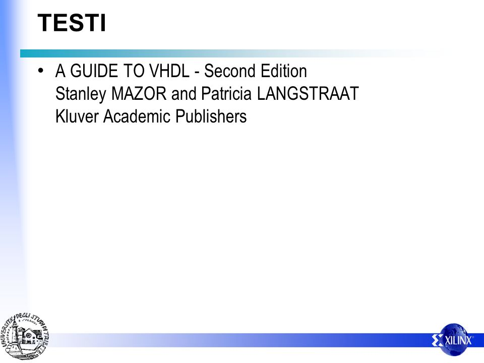 TESTI A GUIDE TO VHDL - Second Edition Stanley MAZOR and Patricia LANGSTRAAT Kluver Academic Publishers.
