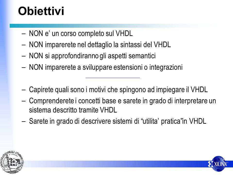Obiettivi NON e' un corso completo sul VHDL