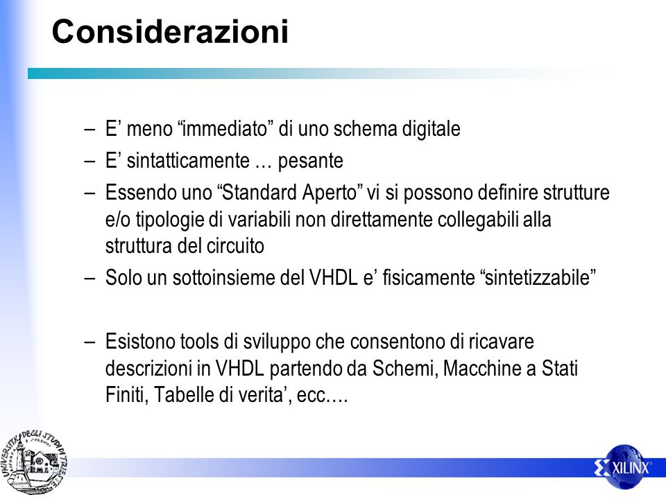 Considerazioni E' meno immediato di uno schema digitale