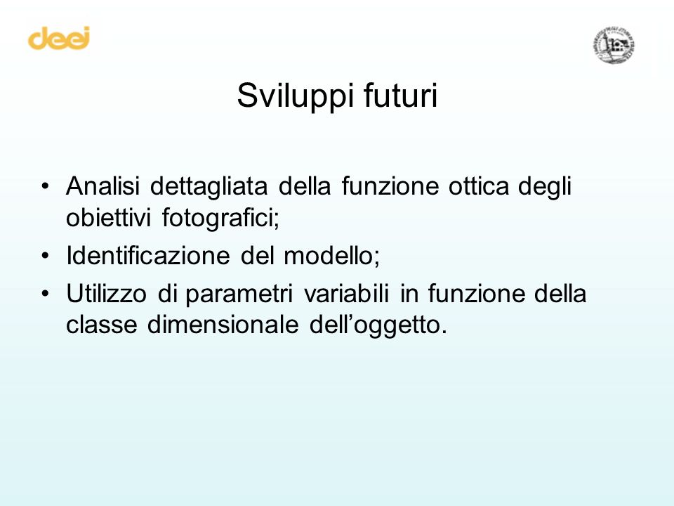 Sviluppi futuri Analisi dettagliata della funzione ottica degli obiettivi fotografici; Identificazione del modello;