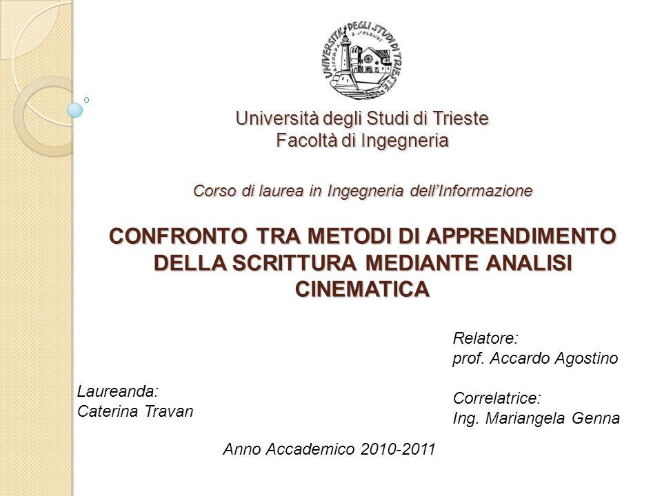 Università degli Studi di Trieste Facoltà di Ingegneria Corso di laurea in Ingegneria dell'Informazione CONFRONTO TRA METODI DI APPRENDIMENTO DELLA SCRITTURA MEDIANTE ANALISI CINEMATICA