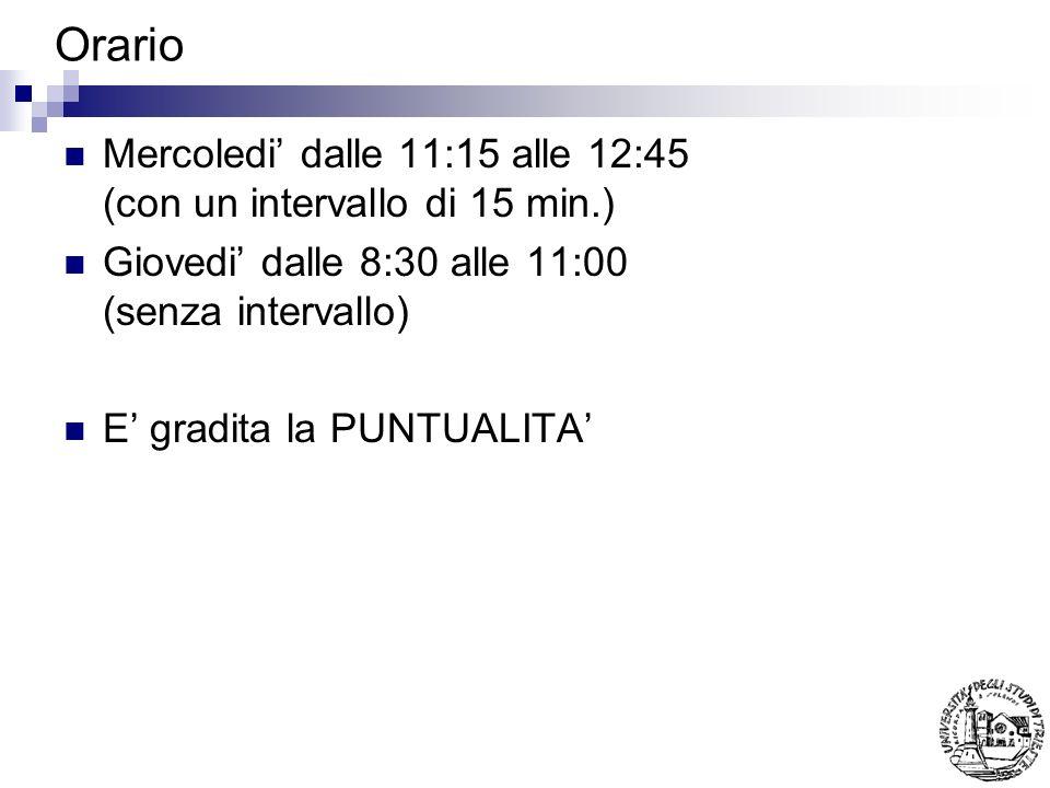 OrarioMercoledi' dalle 11:15 alle 12:45 (con un intervallo di 15 min.) Giovedi' dalle 8:30 alle 11:00 (senza intervallo)