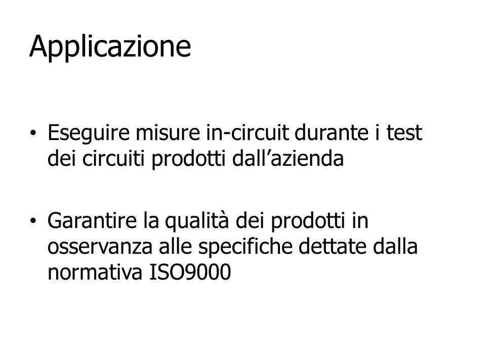 Applicazione Eseguire misure in-circuit durante i test dei circuiti prodotti dall'azienda.