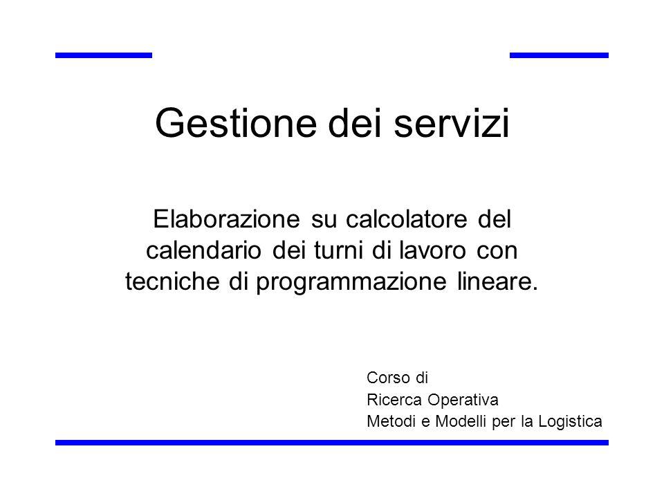 Gestione dei servizi Elaborazione su calcolatore del calendario dei turni di lavoro con tecniche di programmazione lineare.