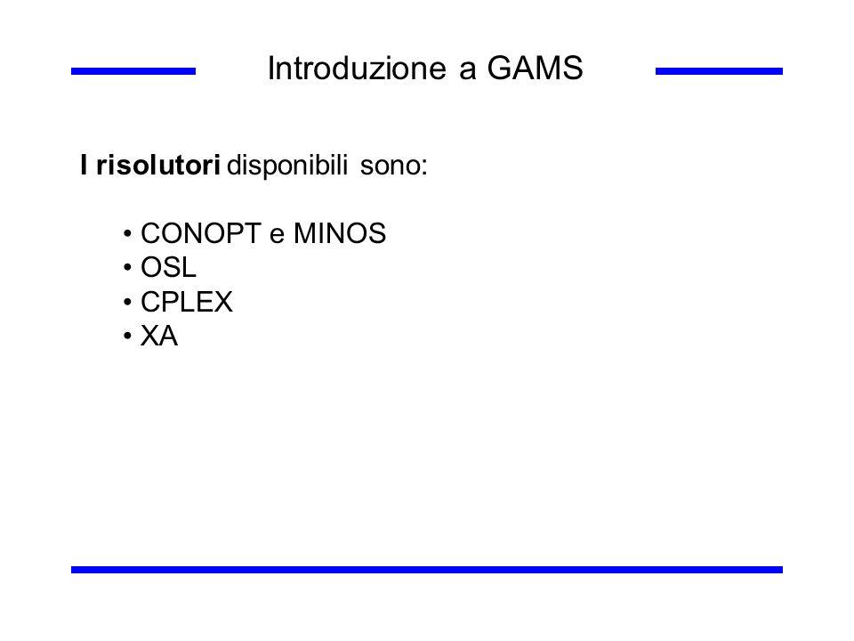 Introduzione a GAMS I risolutori disponibili sono: CONOPT e MINOS OSL