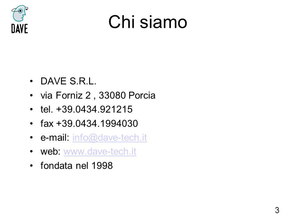 Chi siamo DAVE S.R.L. via Forniz 2 , 33080 Porcia tel. +39.0434.921215