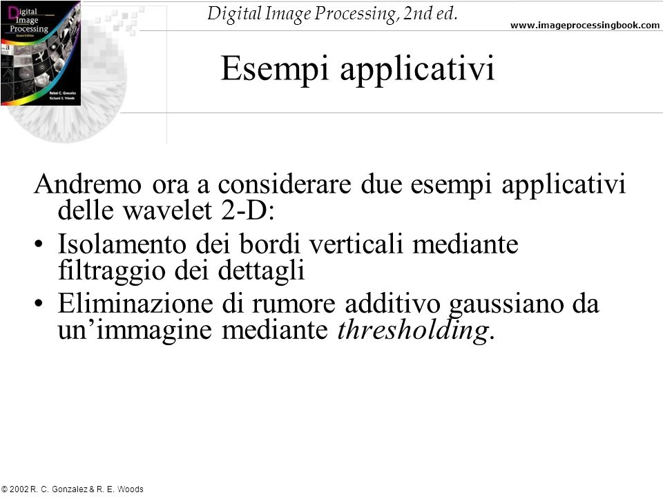 Esempi applicativiAndremo ora a considerare due esempi applicativi delle wavelet 2-D: