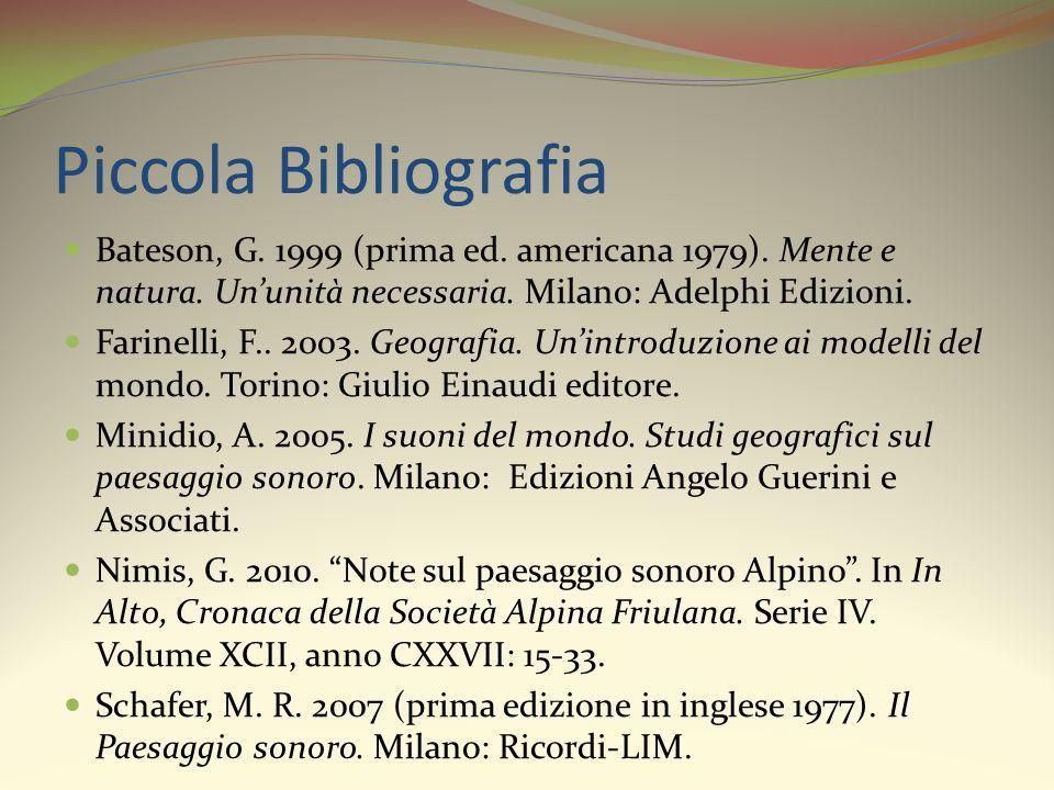 Piccola Bibliografia Bateson, G. 1999 (prima ed. americana 1979). Mente e natura. Un'unità necessaria. Milano: Adelphi Edizioni.