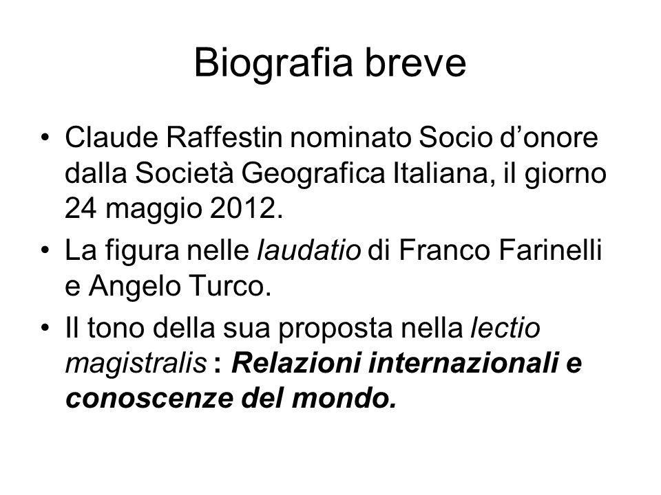 Biografia breve Claude Raffestin nominato Socio d'onore dalla Società Geografica Italiana, il giorno 24 maggio 2012.