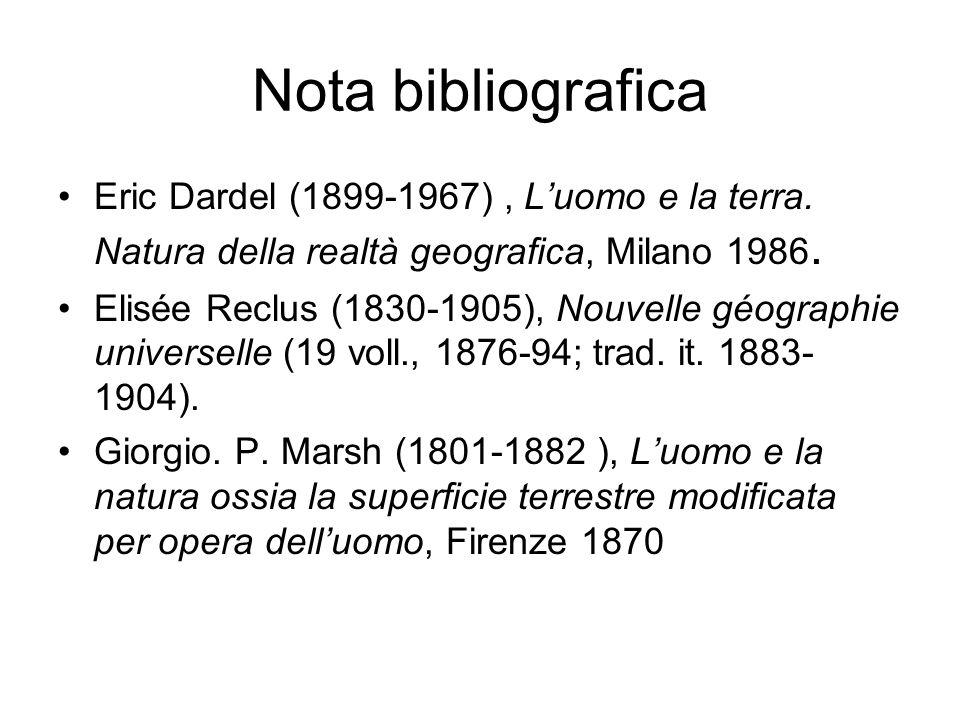 Nota bibliografica Eric Dardel (1899-1967) , L'uomo e la terra. Natura della realtà geografica, Milano 1986.