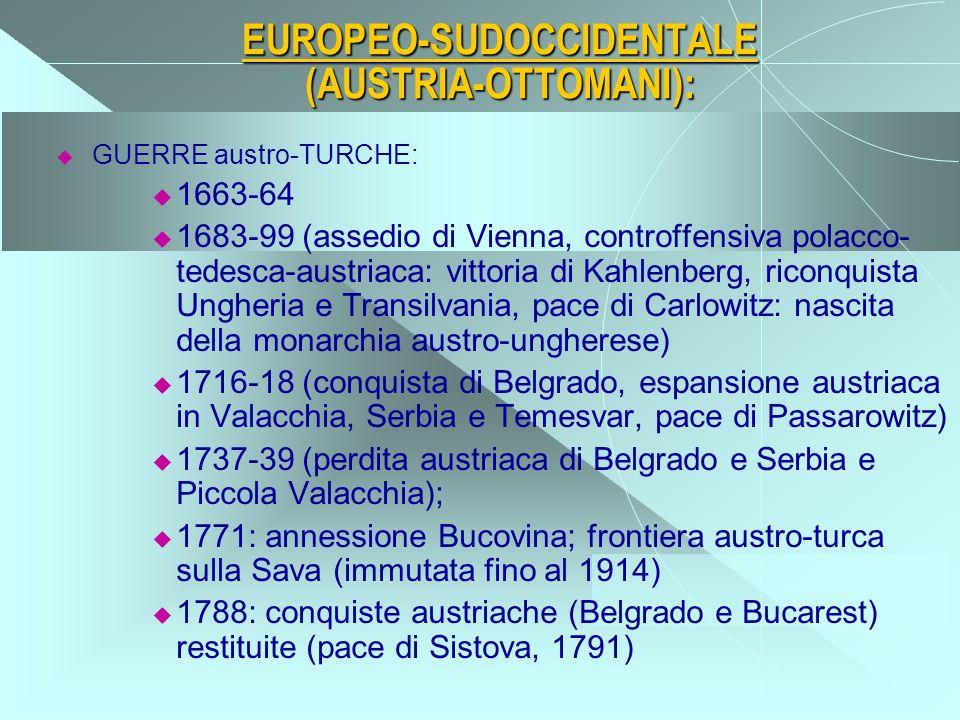 EUROPEO-SUDOCCIDENTALE (AUSTRIA-OTTOMANI):