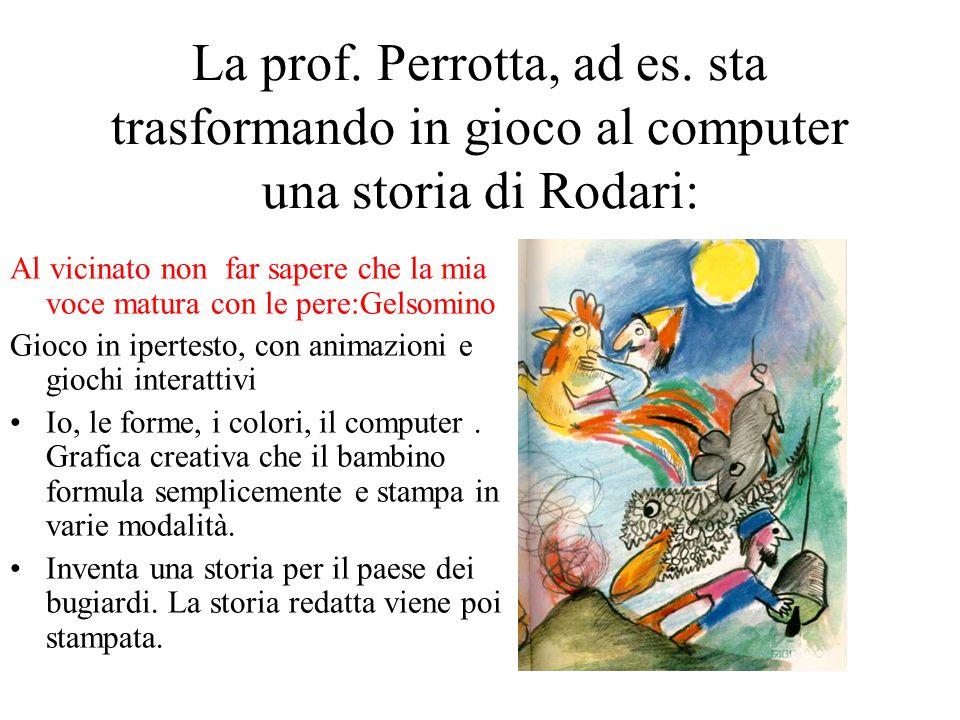 La prof. Perrotta, ad es. sta trasformando in gioco al computer una storia di Rodari:
