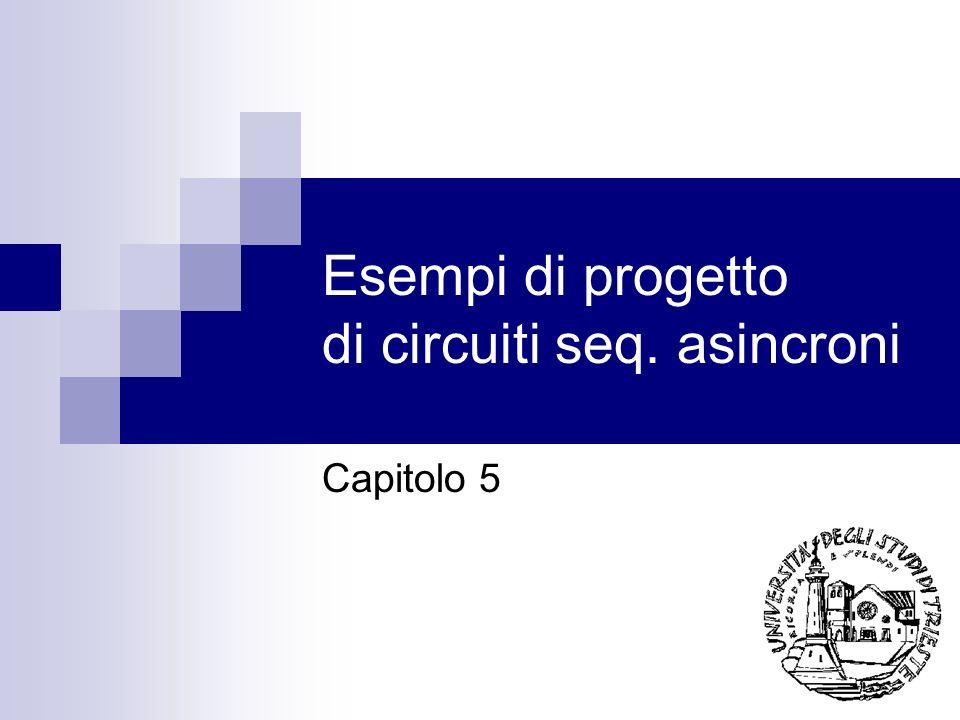 Esempi di progetto di circuiti seq. asincroni