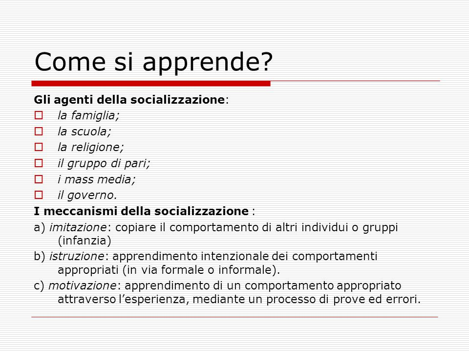 Come si apprende Gli agenti della socializzazione: la famiglia;