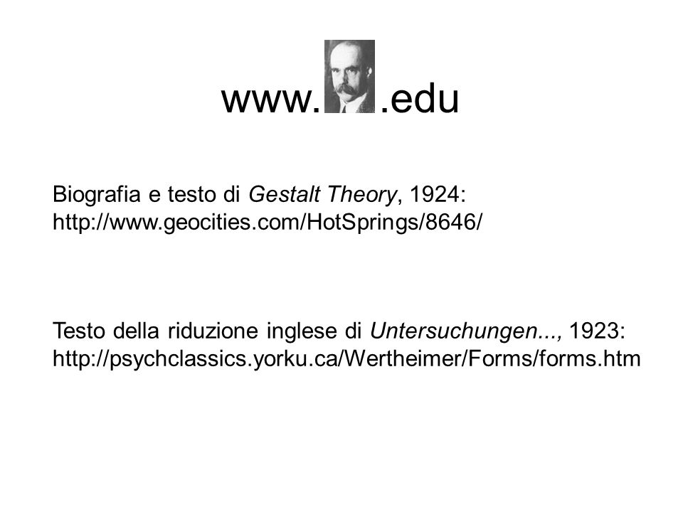 www. .edu Biografia e testo di Gestalt Theory, 1924: