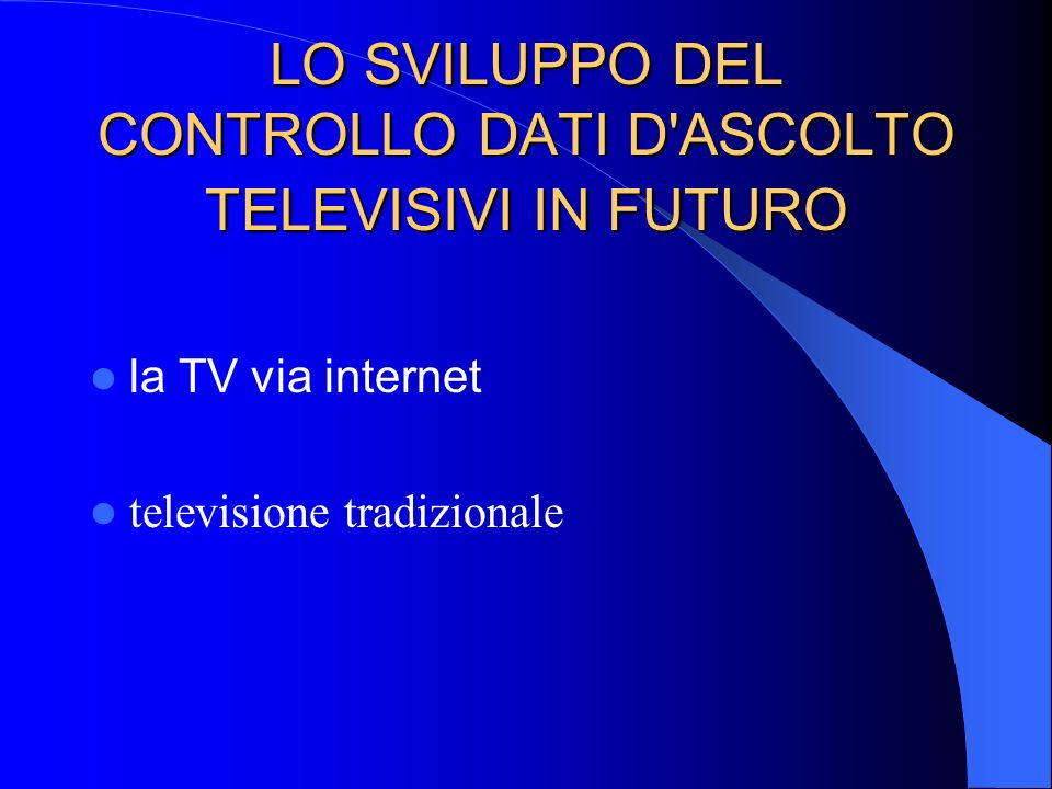 LO SVILUPPO DEL CONTROLLO DATI D ASCOLTO TELEVISIVI IN FUTURO