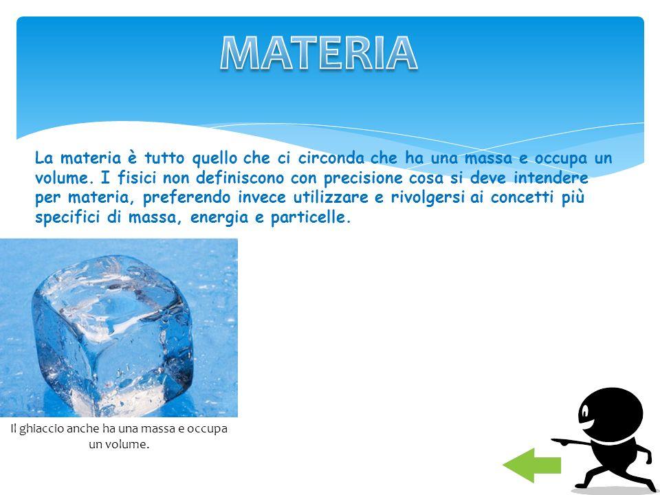 Il ghiaccio anche ha una massa e occupa un volume.