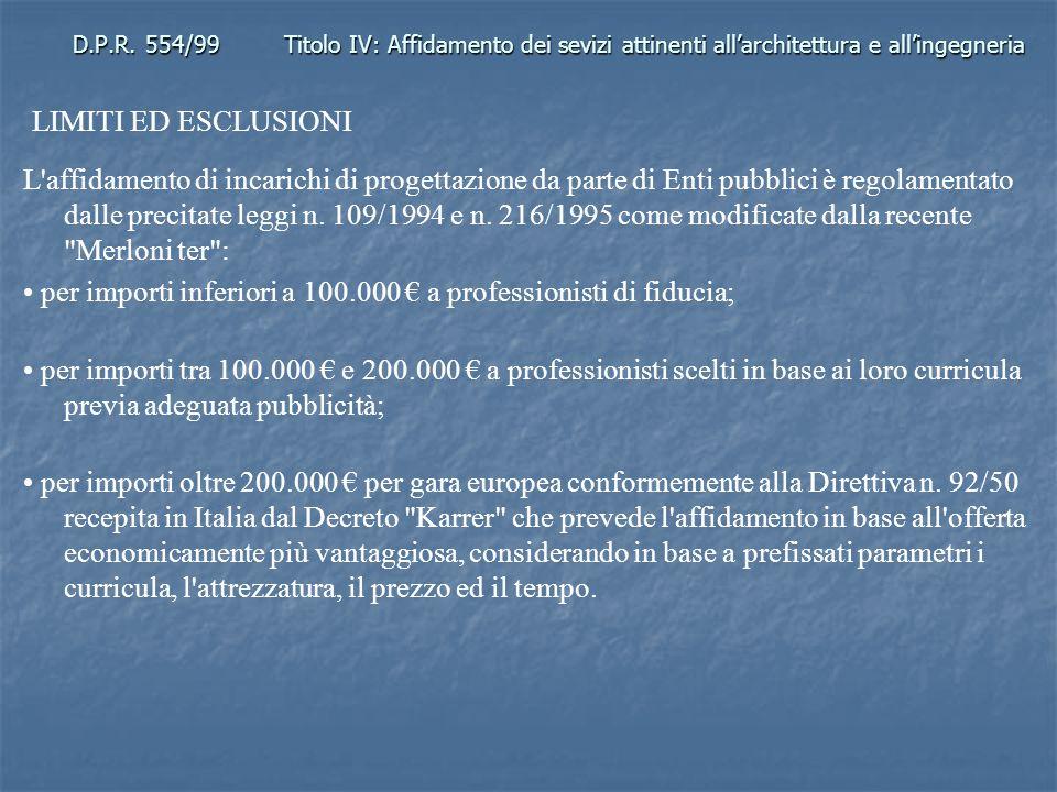 • per importi inferiori a 100.000 € a professionisti di fiducia;